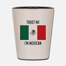 Trust Me I'm Mexican Shot Glass