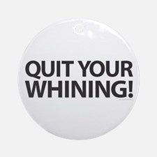 Quit Whining! Round Ornament