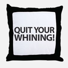 Quit Whining! Throw Pillow