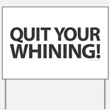 Quit Whining! Yard Sign