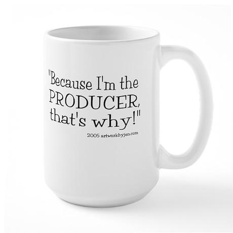 Because I'm The Producer! Large Mug Mugs