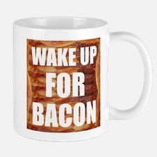 Wake Up For Bacon Mugs