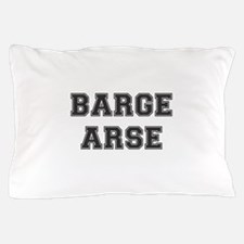 BARGE ARSE! Pillow Case