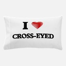 I love Cross-Eyed Pillow Case