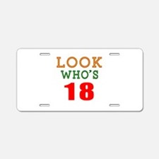 Look Who's 18 Birthday Aluminum License Plate