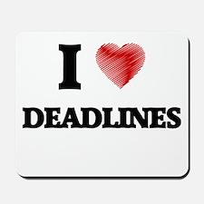 I love Deadlines Mousepad