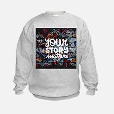 your story matters graffiti Sweatshirt