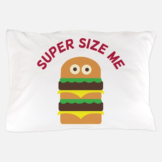 Super Size Me Pillow Case
