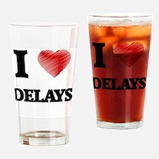I love Delays Drinking Glass