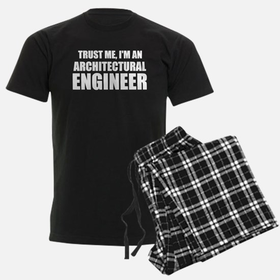 Trust Me, I'm An Architectural Engineer Pajamas