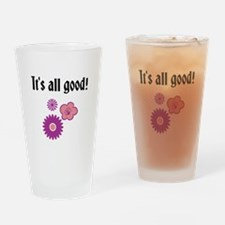 It's all good Drinking Glass