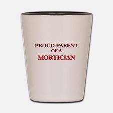 Proud Parent of a Mortician Shot Glass