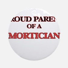 Proud Parent of a Mortician Round Ornament