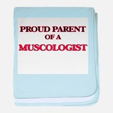 Proud Parent of a Muscologist baby blanket