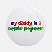My Daddy Is A Programmer (PRIMARY) Ornament (Round