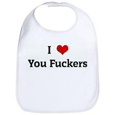 I Love You Fuckers Bib