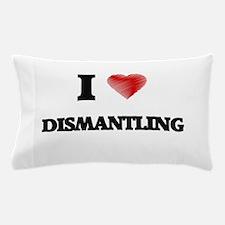 I love Dismantling Pillow Case