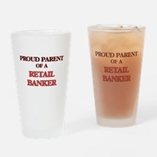 Proud Parent of a Retail Banker Drinking Glass