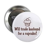 Will Trade Husband for a Cupcake Button