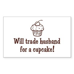 Will Trade Husband for a Cupcake Sticker (Rectangu