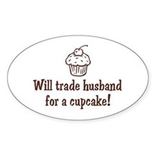 Will Trade Husband for a Cupcake Oval Decal