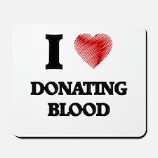 I love Donating Blood Mousepad
