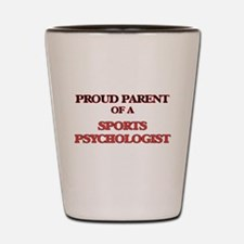 Proud Parent of a Sports Psychologist Shot Glass
