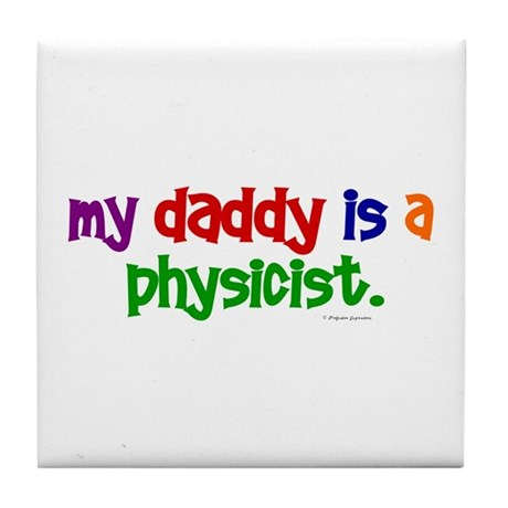 My Daddy Is A Physicist (PRIMARY) Tile Coaster