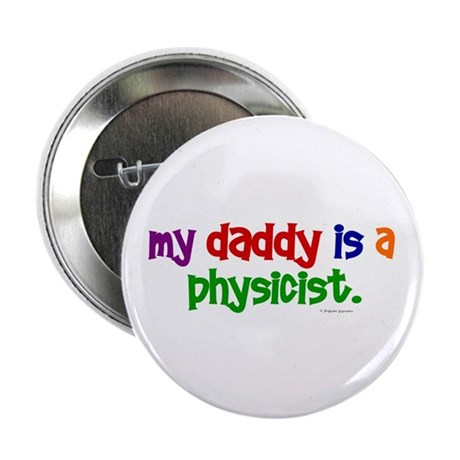 """My Daddy Is A Physicist (PRIMARY) 2.25"""" Button (10"""
