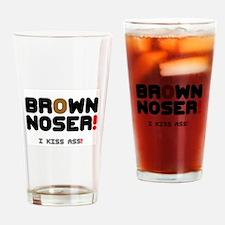 BROWN NOSER! - I KISS ASS! Drinking Glass