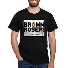 BROWN NOSER! - I KISS ASS! T-Shirt