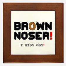 BROWN NOSER! - I KISS ASS! Framed Tile