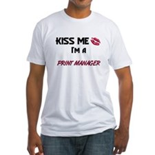 Kiss Me I'm a PRINT MANAGER Shirt