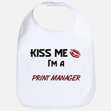 Kiss Me I'm a PRINT MANAGER Bib