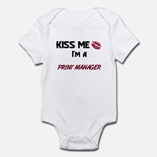 Kiss Me I'm a PRINT MANAGER Infant Bodysuit
