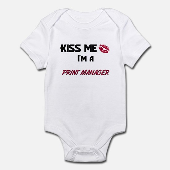 Kiss Me I'm a PRINT MANAGER Infant Bodysuit
