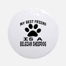 Belgian Sheepdog Is My Best Friend Round Ornament