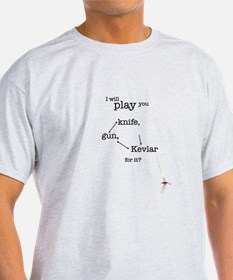 I will play you knife, gun, kevlar for it? T-Shirt