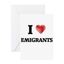 I love EMIGRANTS Greeting Cards