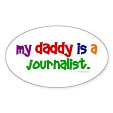 My Daddy Is A Journalist (PRIMARY) Oval Decal