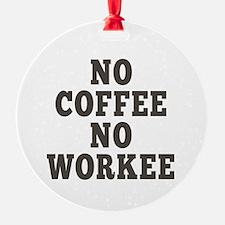 No Coffee No Workee Ornament