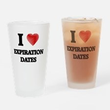I love EXPIRATION DATES Drinking Glass