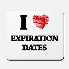 I love EXPIRATION DATES Mousepad