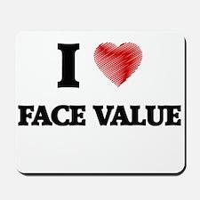 I love Face Value Mousepad