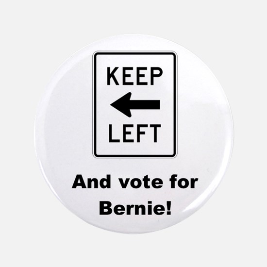 Keep left & vote for Bernie! Button