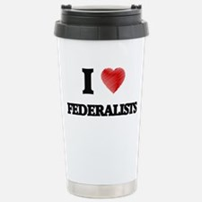 I love Federalists Travel Mug