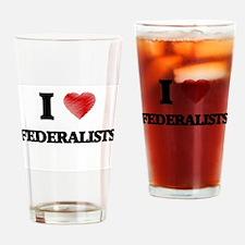 I love Federalists Drinking Glass