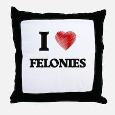 I love Felonies Throw Pillow