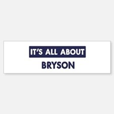 All about BRYSON Bumper Bumper Bumper Sticker