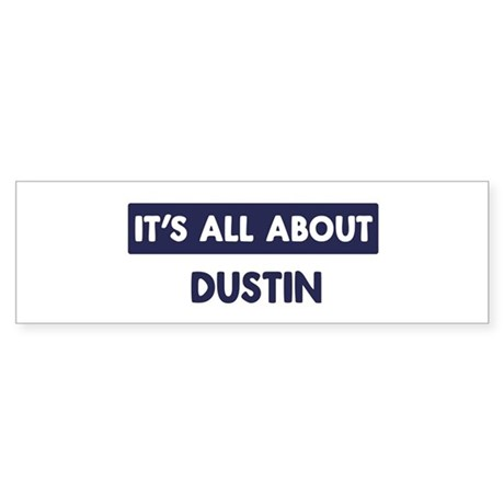 All about DUSTIN Bumper Sticker